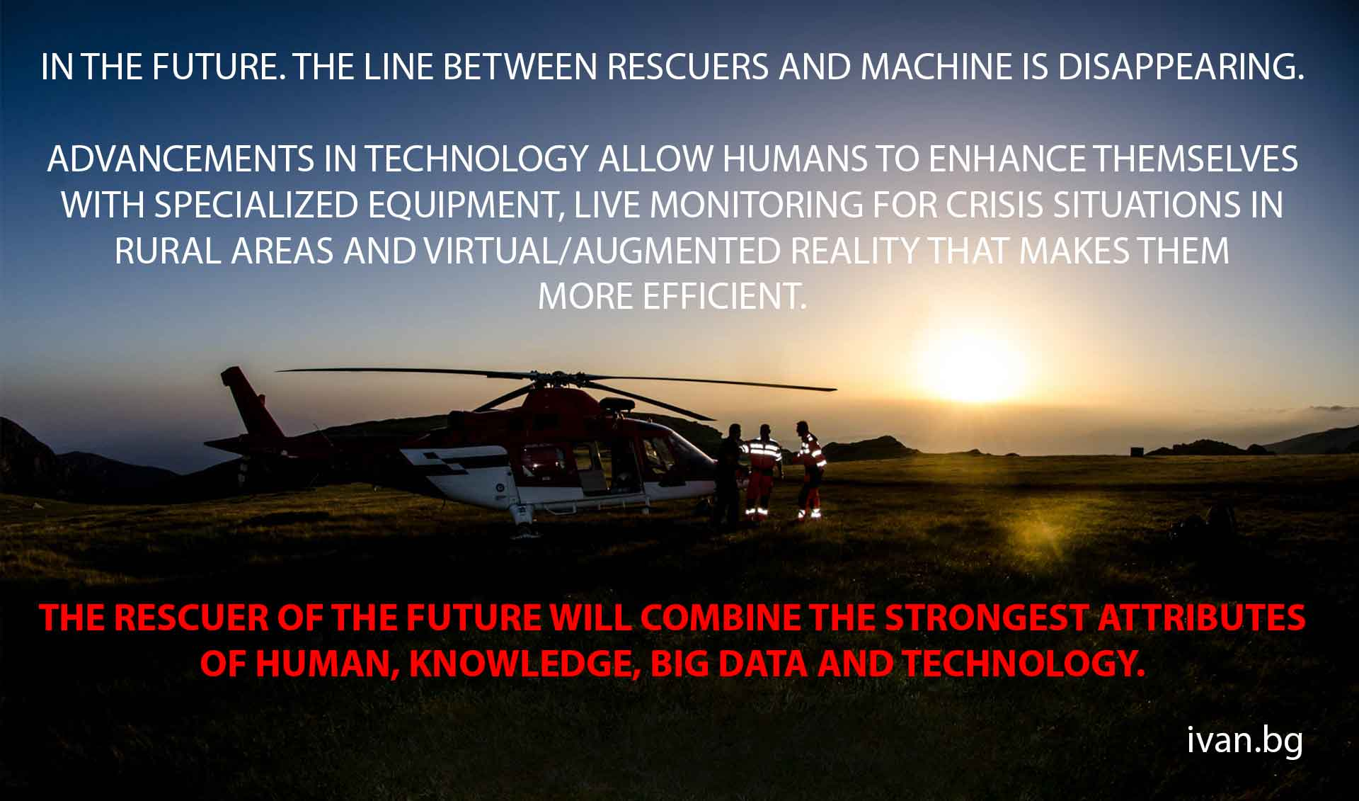 THE RESCUER OF THE FUTURE WILL COMBINE THE STRONGEST ATTRIBUTES OF HUMAN, KNOWLEDGE, BIG DATA AND TECHNOLOGY.
